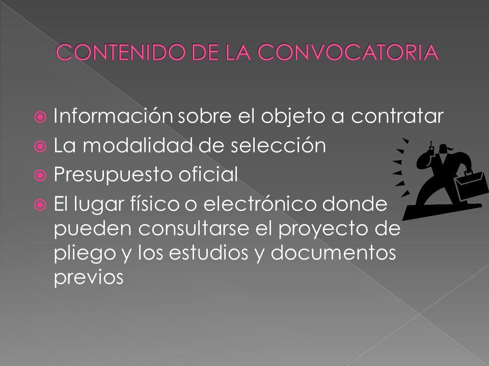 Información sobre el objeto a contratar La modalidad de selección Presupuesto oficial El lugar físico o electrónico donde pueden consultarse el proyec