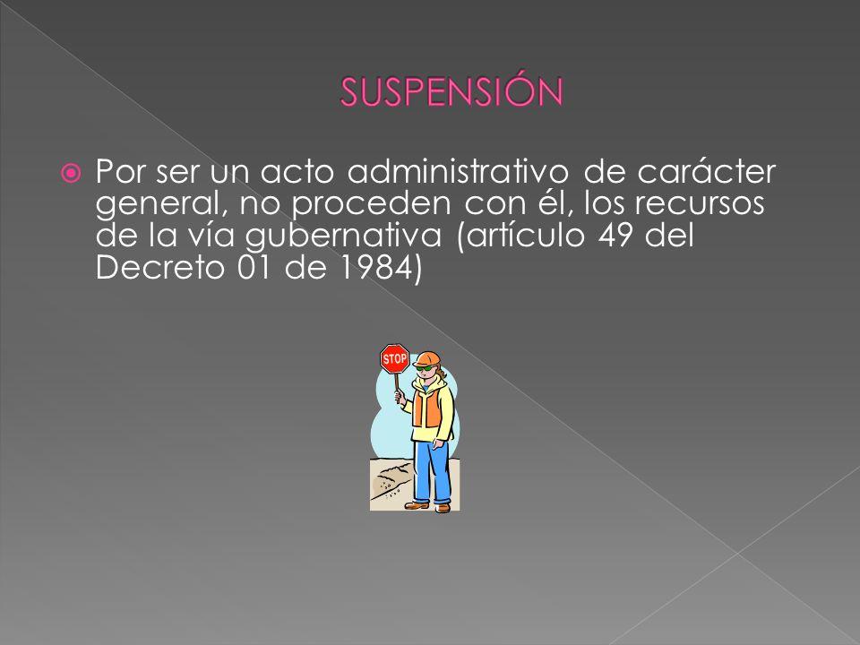 Por ser un acto administrativo de carácter general, no proceden con él, los recursos de la vía gubernativa (artículo 49 del Decreto 01 de 1984)