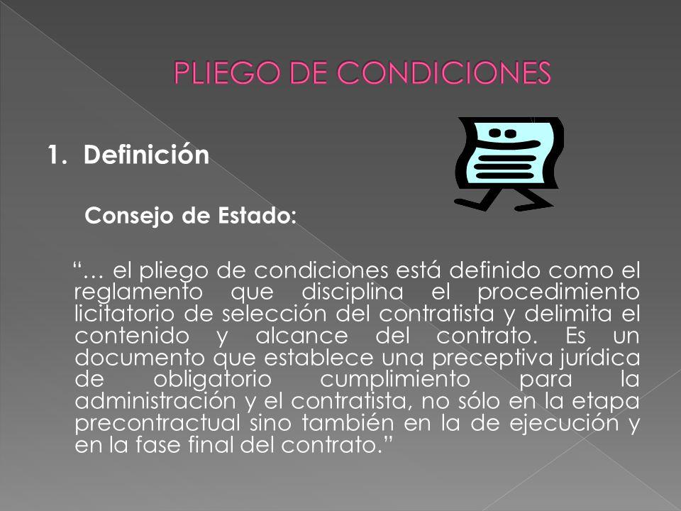 1. Definición Consejo de Estado: … el pliego de condiciones está definido como el reglamento que disciplina el procedimiento licitatorio de selección