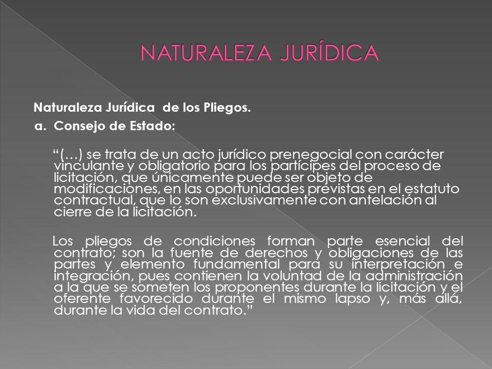 Naturaleza Jurídica de los Pliegos. a. Consejo de Estado: (…) se trata de un acto jurídico prenegocial con carácter vinculante y obligatorio para los