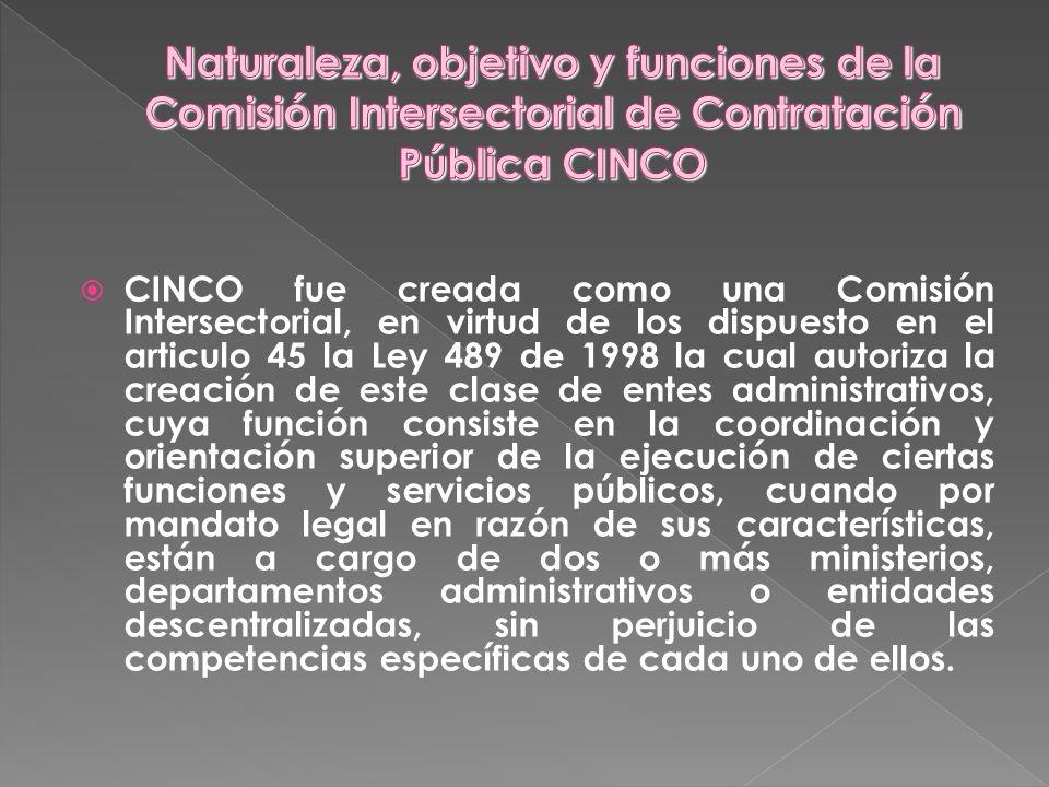 CINCO fue creada como una Comisión Intersectorial, en virtud de los dispuesto en el articulo 45 la Ley 489 de 1998 la cual autoriza la creación de est