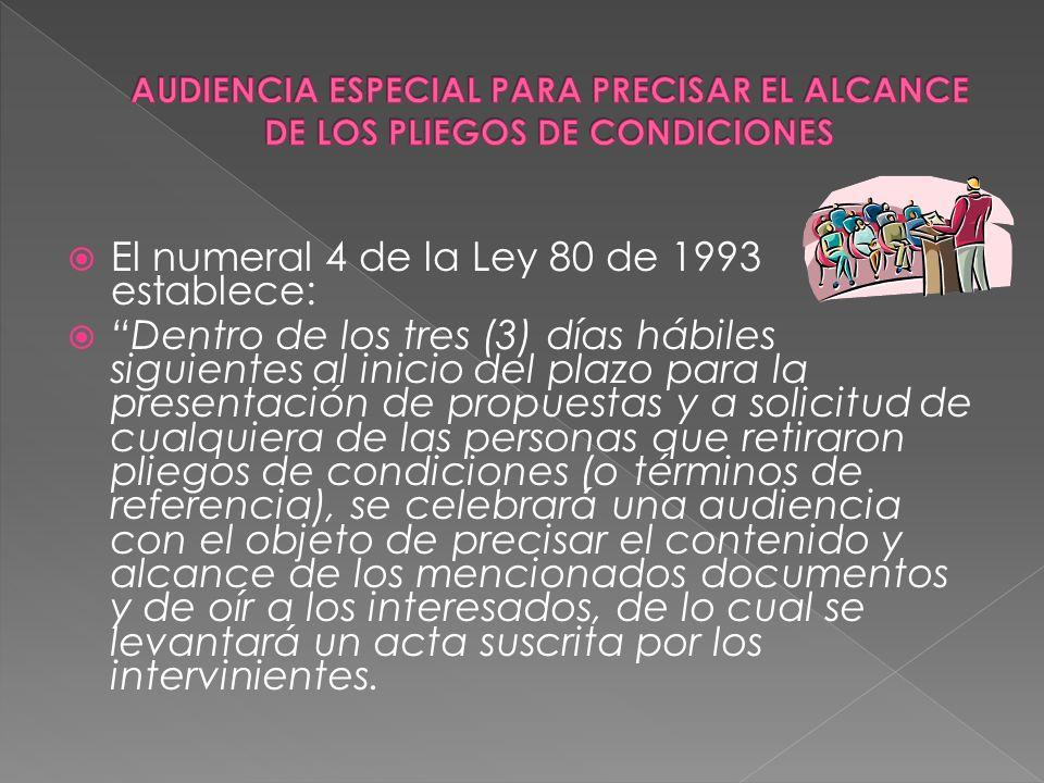 El numeral 4 de la Ley 80 de 1993 establece: Dentro de los tres (3) días hábiles siguientes al inicio del plazo para la presentación de propuestas y a
