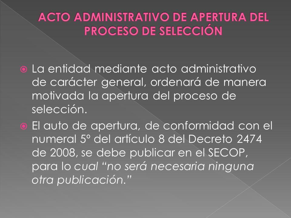 La entidad mediante acto administrativo de carácter general, ordenará de manera motivada la apertura del proceso de selección. El auto de apertura, de