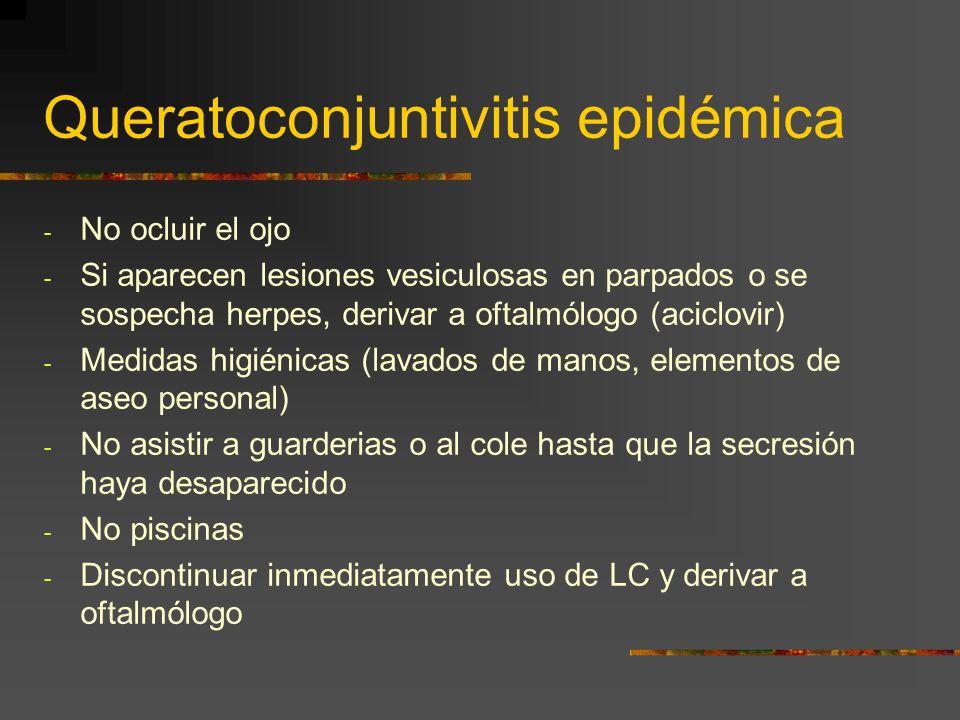Queratoconjuntivitis epidémica - No ocluir el ojo - Si aparecen lesiones vesiculosas en parpados o se sospecha herpes, derivar a oftalmólogo (aciclovi