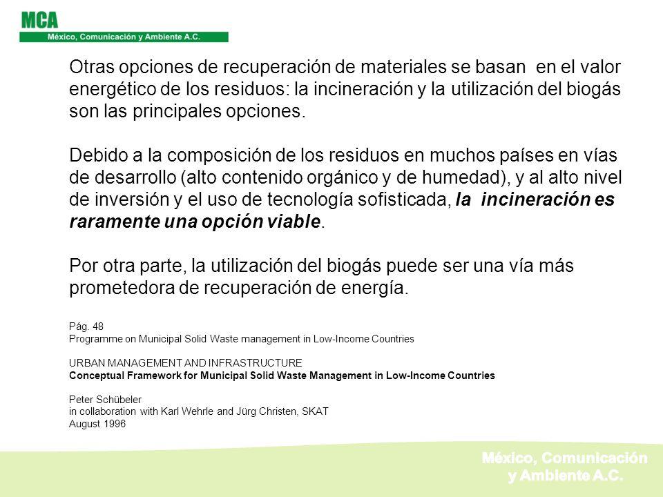 Otras opciones de recuperación de materiales se basan en el valor energético de los residuos: la incineración y la utilización del biogás son las prin