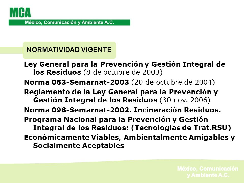 NORMATIVIDAD VIGENTE Ley General para la Prevención y Gestión Integral de los Residuos (8 de octubre de 2003) Norma 083-Semarnat-2003 (20 de octubre d