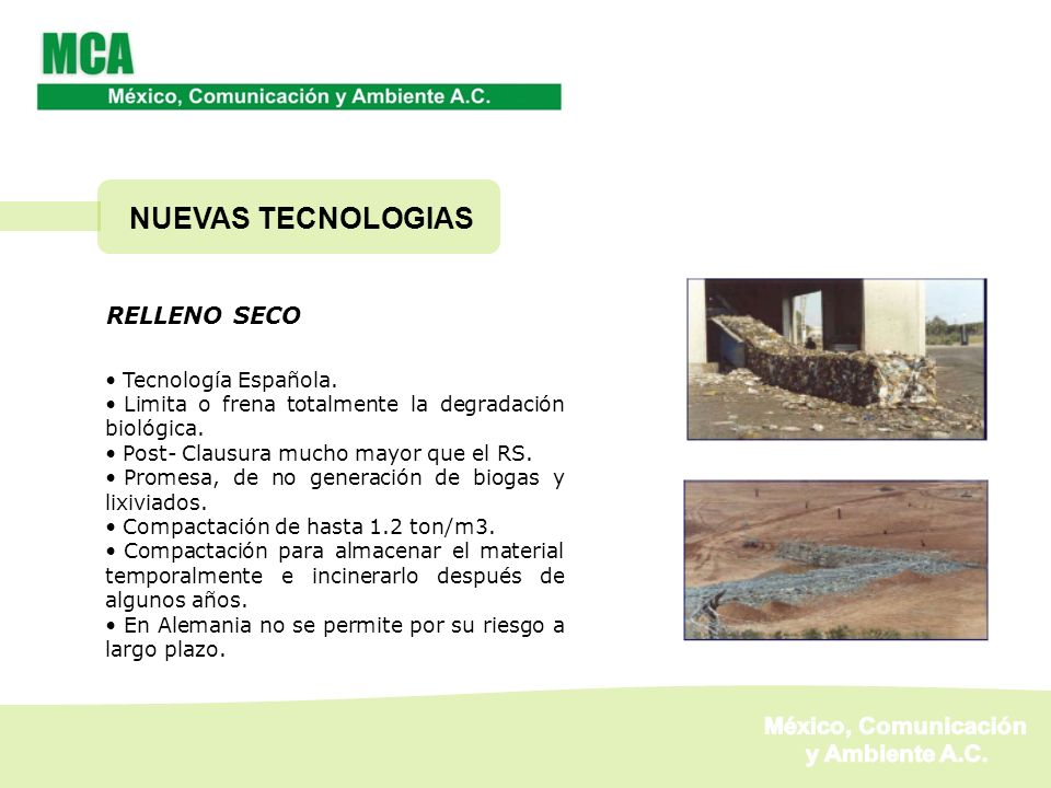 RELLENO SECO Tecnología Española. Limita o frena totalmente la degradación biológica. Post- Clausura mucho mayor que el RS. Promesa, de no generación