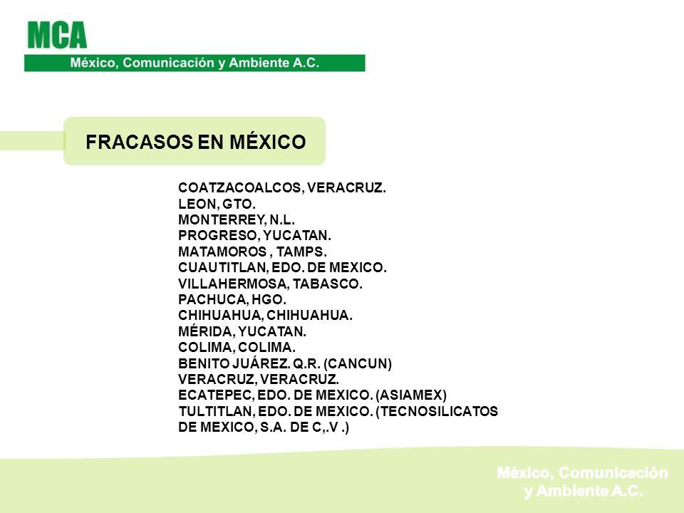 FRACASOS EN MÉXICO COATZACOALCOS, VERACRUZ. LEON, GTO. MONTERREY, N.L. PROGRESO, YUCATAN. MATAMOROS, TAMPS. CUAUTITLAN, EDO. DE MEXICO. VILLAHERMOSA,