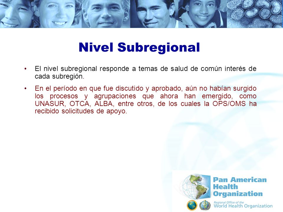 Nivel Subregional El nivel subregional responde a temas de salud de común interés de cada subregión. En el período en que fue discutido y aprobado, aú