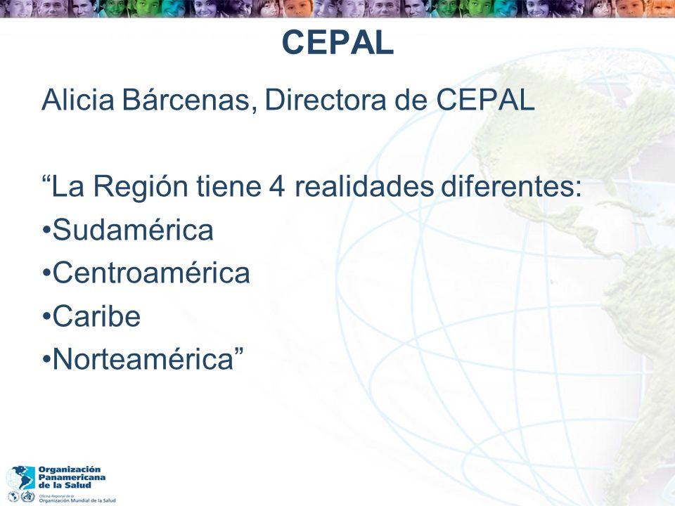 CEPAL Alicia Bárcenas, Directora de CEPAL La Región tiene 4 realidades diferentes: Sudamérica Centroamérica Caribe Norteamérica