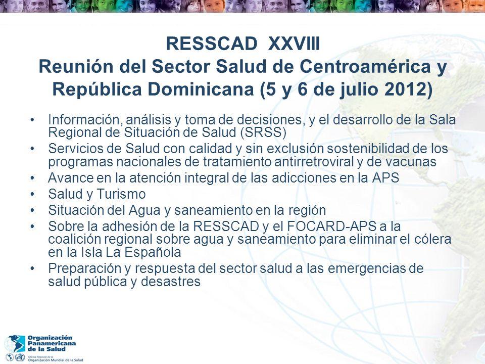 RESSCAD XXVIII Reunión del Sector Salud de Centroamérica y República Dominicana (5 y 6 de julio 2012) Información, análisis y toma de decisiones, y el
