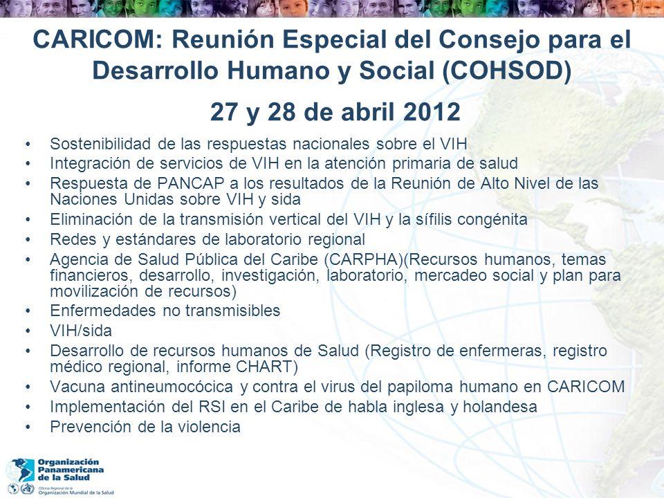 CARICOM: Reunión Especial del Consejo para el Desarrollo Humano y Social (COHSOD) 27 y 28 de abril 2012 Sostenibilidad de las respuestas nacionales so