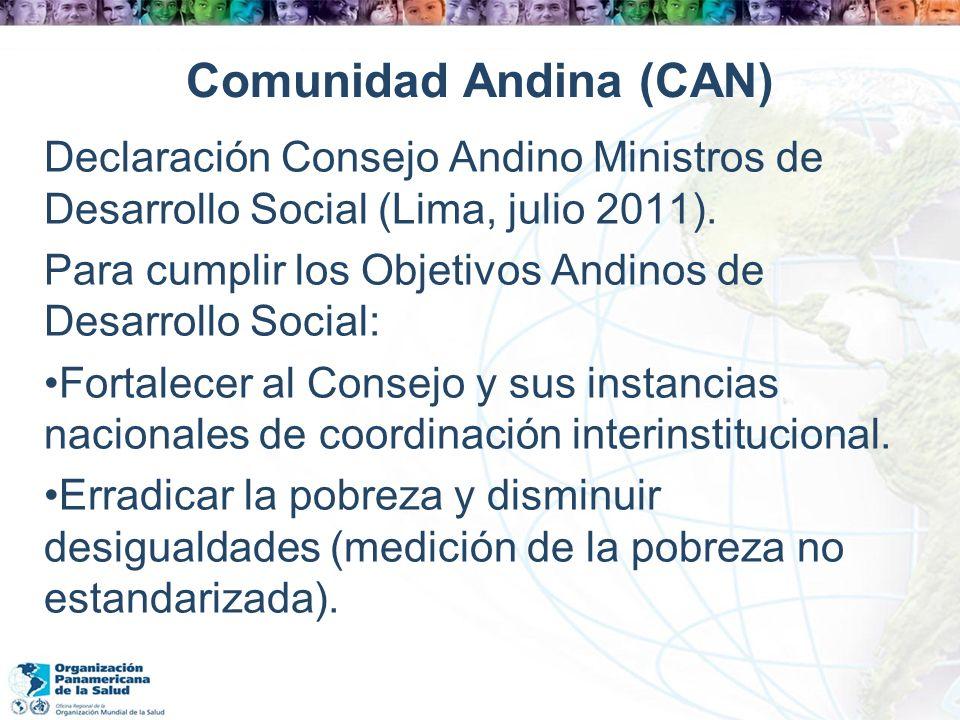 Comunidad Andina (CAN) Declaración Consejo Andino Ministros de Desarrollo Social (Lima, julio 2011). Para cumplir los Objetivos Andinos de Desarrollo