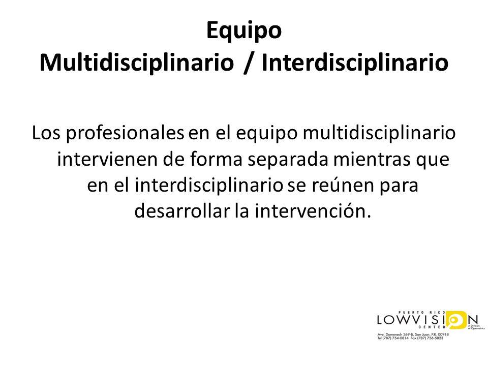 Equipo Multidisciplinario / Interdisciplinario Los profesionales en el equipo multidisciplinario intervienen de forma separada mientras que en el inte