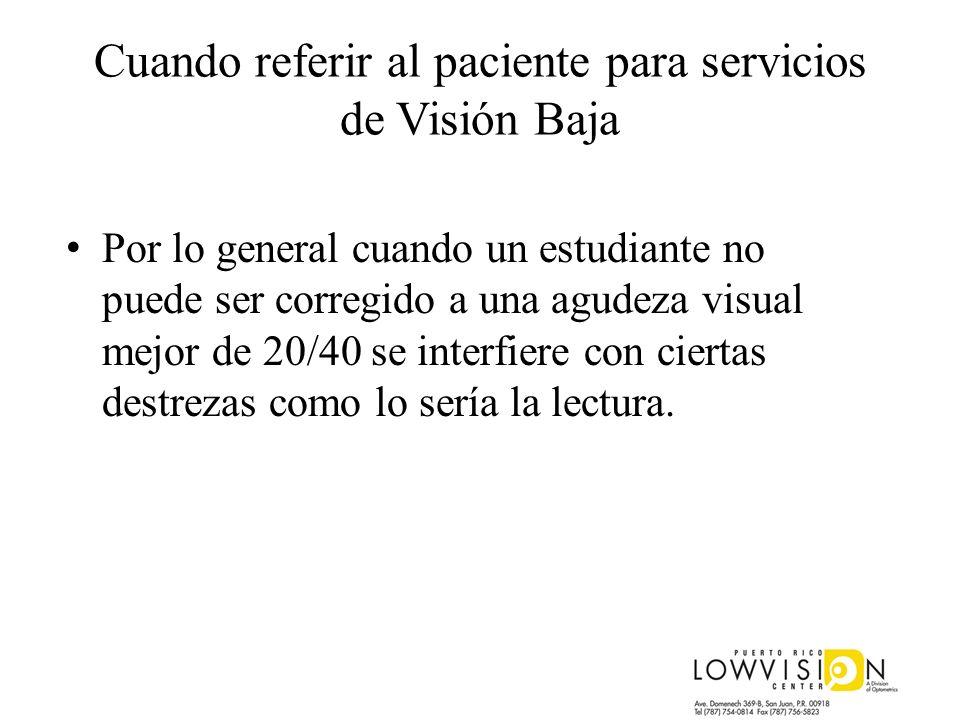 Cuando referir al paciente para servicios de Visión Baja Por lo general cuando un estudiante no puede ser corregido a una agudeza visual mejor de 20/4