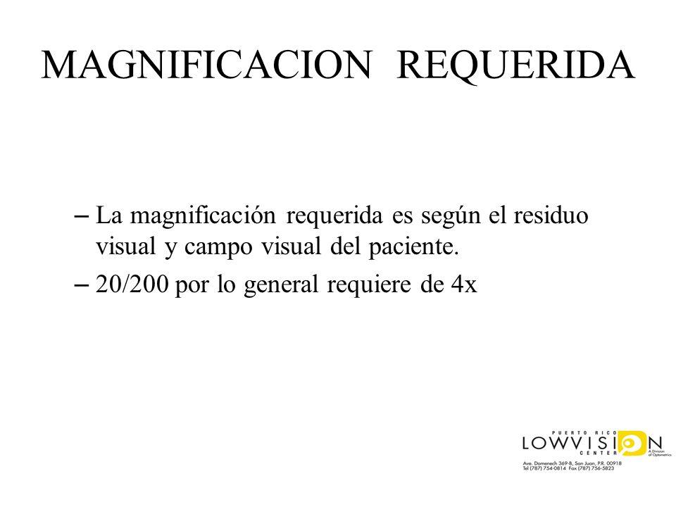 MAGNIFICACION REQUERIDA – La magnificación requerida es según el residuo visual y campo visual del paciente. – 20/200 por lo general requiere de 4x