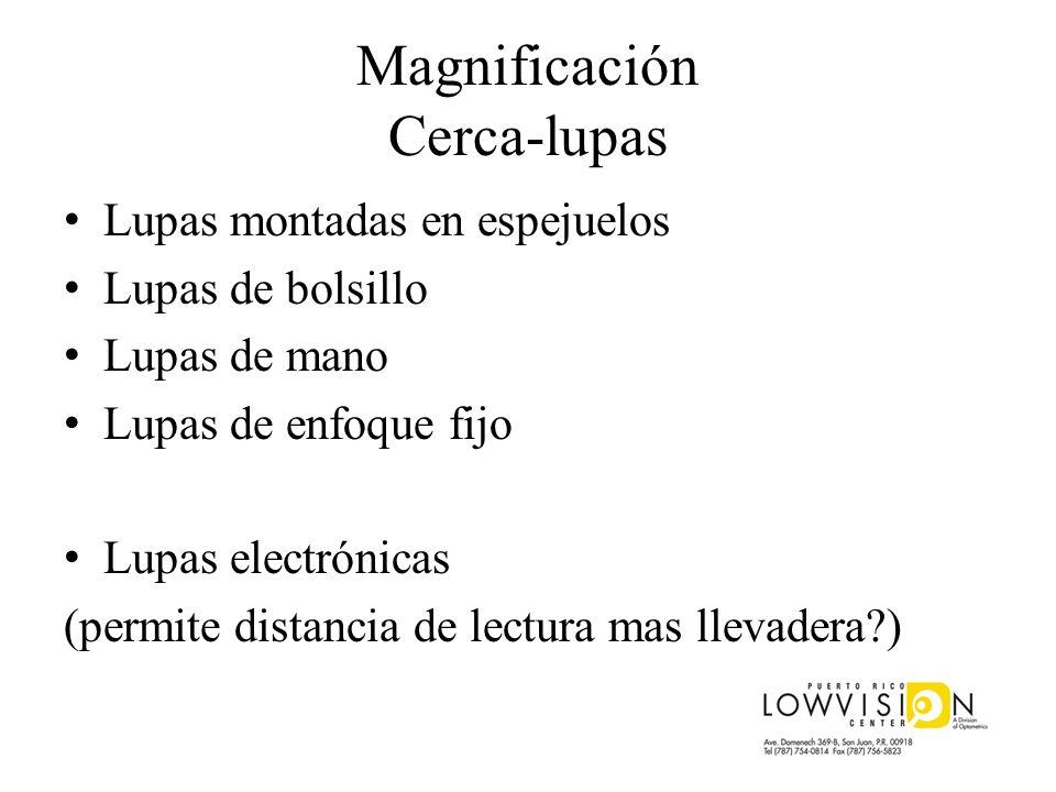 Magnificación Cerca-lupas Lupas montadas en espejuelos Lupas de bolsillo Lupas de mano Lupas de enfoque fijo Lupas electrónicas (permite distancia de