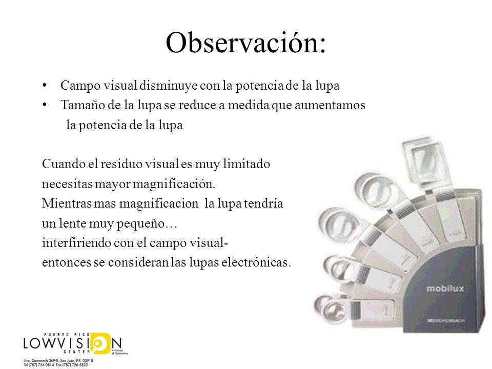 Observación: Campo visual disminuye con la potencia de la lupa Tamaño de la lupa se reduce a medida que aumentamos la potencia de la lupa Cuando el re