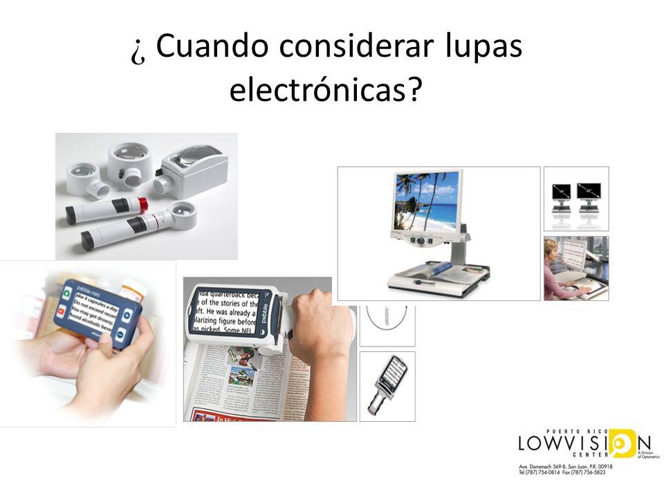 ¿ Cuando considerar lupas electrónicas?