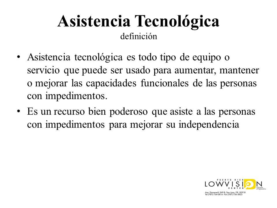 Asistencia Tecnológica definición Asistencia tecnológica es todo tipo de equipo o servicio que puede ser usado para aumentar, mantener o mejorar las c
