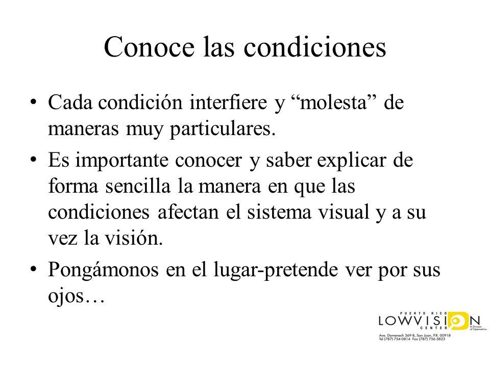 Conoce las condiciones Cada condición interfiere y molesta de maneras muy particulares. Es importante conocer y saber explicar de forma sencilla la ma
