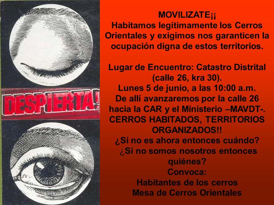 MOVILIZATE¡¡ Habitamos legítimamente los Cerros Orientales y exigimos nos garanticen la ocupación digna de estos territorios. Lugar de Encuentro: Cata