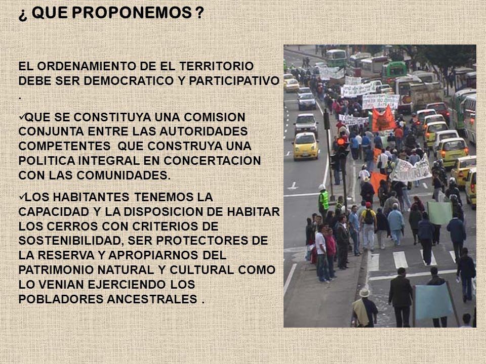 ¿ QUE PROPONEMOS .EL ORDENAMIENTO DE EL TERRITORIO DEBE SER DEMOCRATICO Y PARTICIPATIVO.