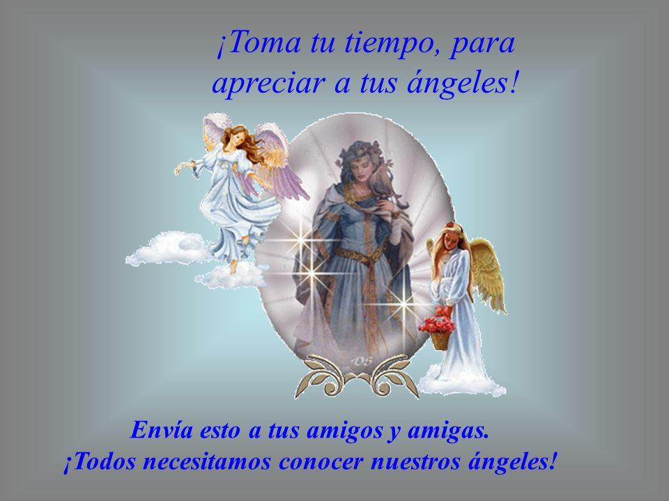 ¡Toma tu tiempo, para apreciar a tus ángeles! Envía esto a tus amigos y amigas. ¡Todos necesitamos conocer nuestros ángeles!