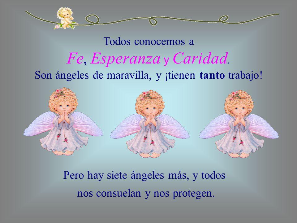 Todos conocemos a Fe, Esperanza y Caridad. Son ángeles de maravilla, y ¡tienen tanto trabajo! Pero hay siete ángeles más, y todos nos consuelan y nos