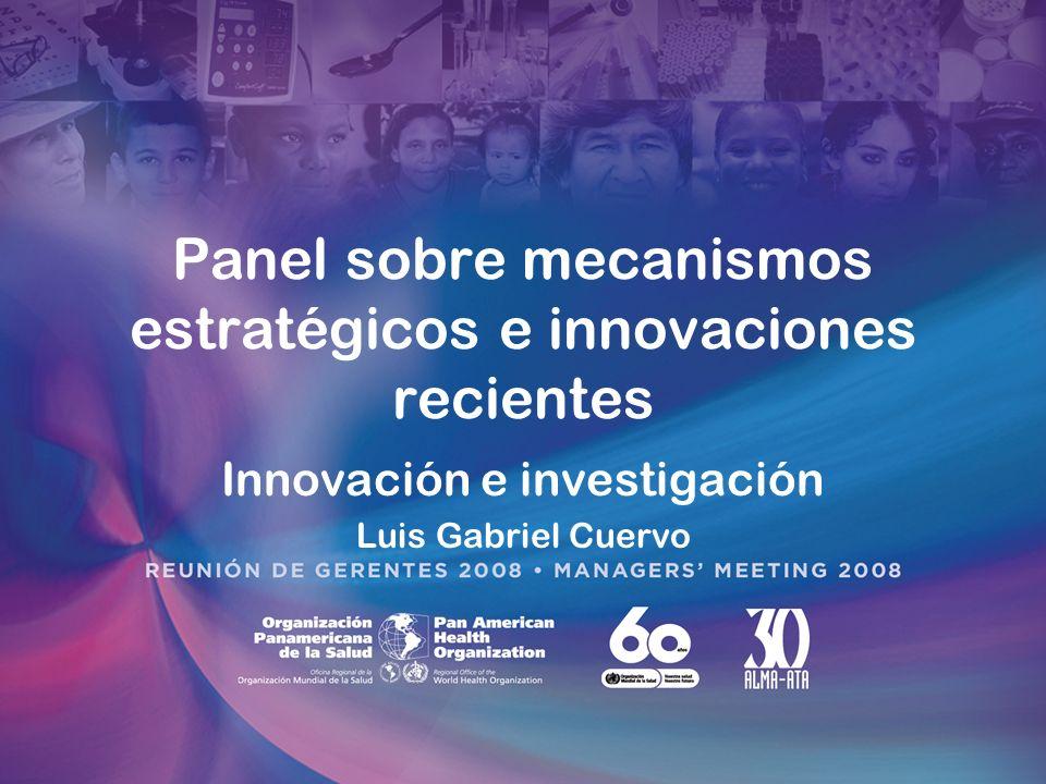 Panel sobre mecanismos estratégicos e innovaciones recientes Innovación e investigación Luis Gabriel Cuervo