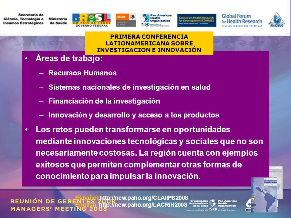 15 Áreas de trabajo: –Recursos Humanos –Sistemas nacionales de investigación en salud –Financiación de la investigación –Innovación y desarrollo y acceso a los productos Los retos pueden transformarse en oportunidades mediante innovaciones tecnológicas y sociales que no son necesariamente costosas.