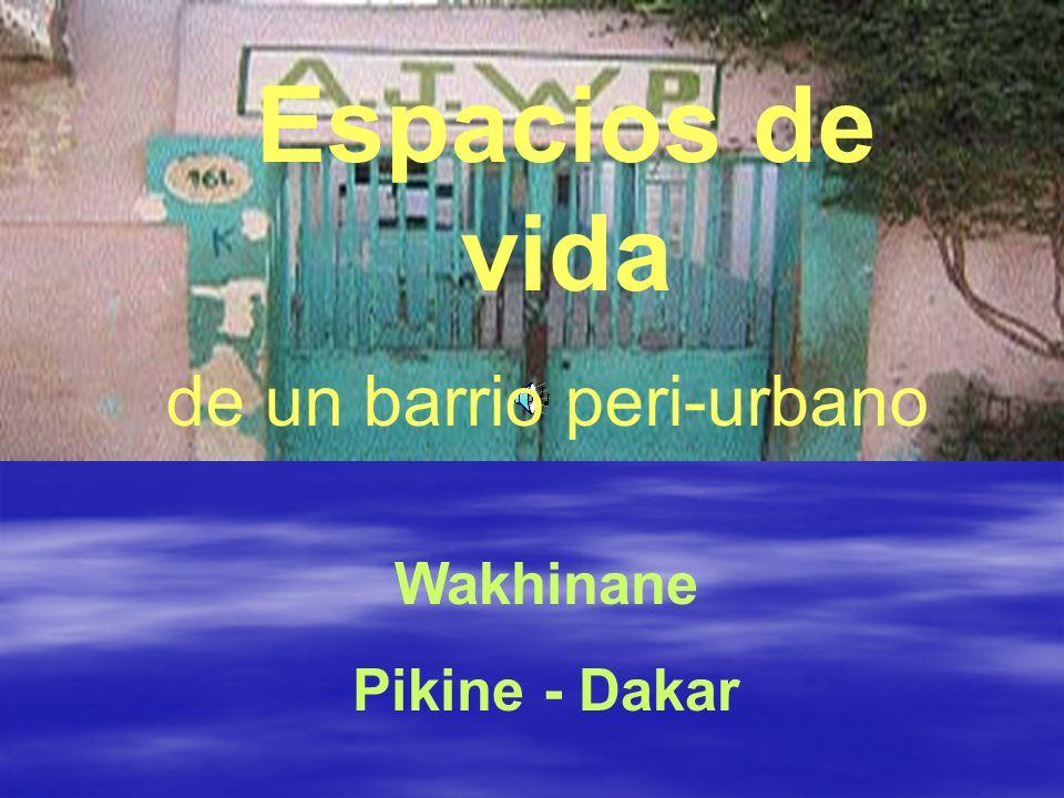 Wakhinane Pikine - Dakar Espacios de vida de un barrio peri-urbano