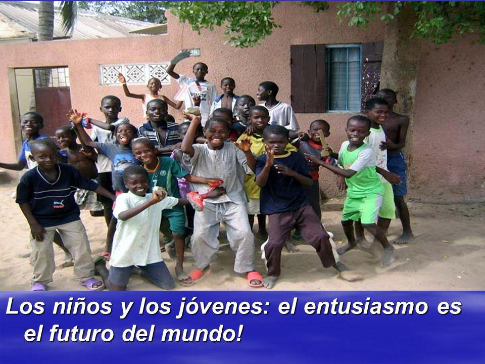 Los niños y los jóvenes: el entusiasmo es el futuro del mundo!
