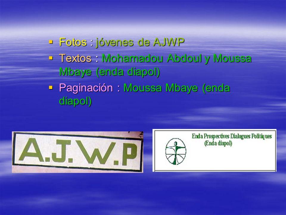 Fotos : jóvenes de AJWP Fotos : jóvenes de AJWP Textos : Mohamadou Abdoul y Moussa Mbaye (enda diapol) Textos : Mohamadou Abdoul y Moussa Mbaye (enda diapol) Paginación : Moussa Mbaye (enda diapol) Paginación : Moussa Mbaye (enda diapol)