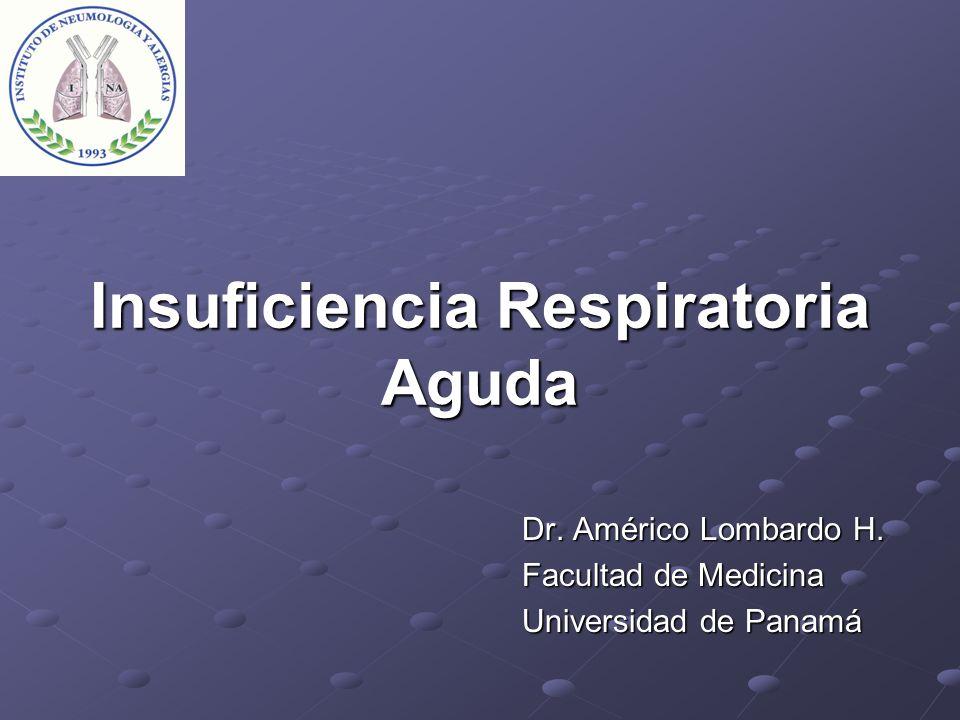 Insuficiencia Respiratoria Aguda Dr. Américo Lombardo H. Facultad de Medicina Universidad de Panamá