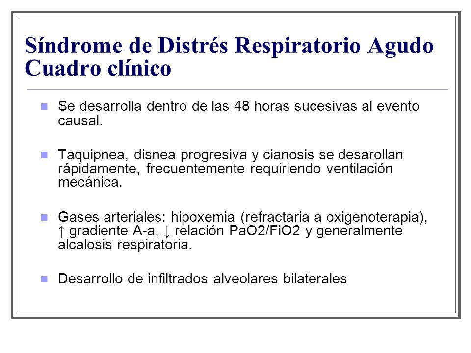 Síndrome de Distrés Respiratorio Agudo Cuadro clínico Se desarrolla dentro de las 48 horas sucesivas al evento causal. Taquipnea, disnea progresiva y