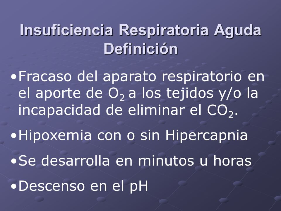 Función Respiratoria Oxigenación Arterial Proceso por el cual el oxígeno contenido en el aire alveolar es transferido a la sangre venosa mixta capilar Se mide por la PaO 2 PaO 2 < 60 mm Hg o SaO 2 < 90% define la Insuficiencia Respiratoria tipo I.