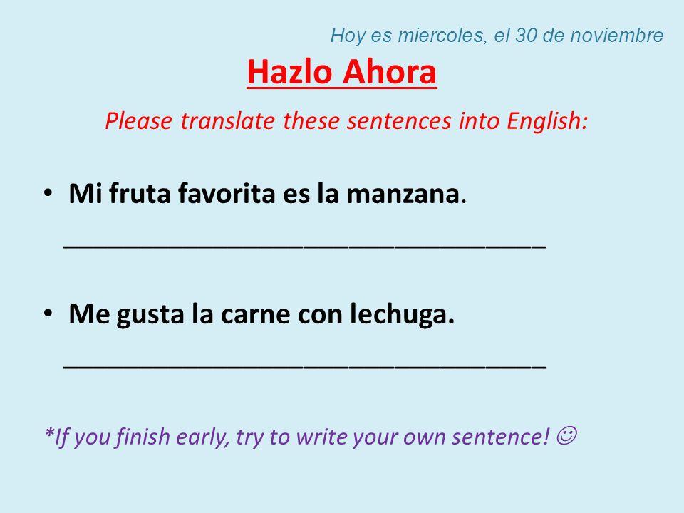 Hazlo Ahora Please translate these sentences into English: Mi fruta favorita es la manzana. ________________________________ Me gusta la carne con lec