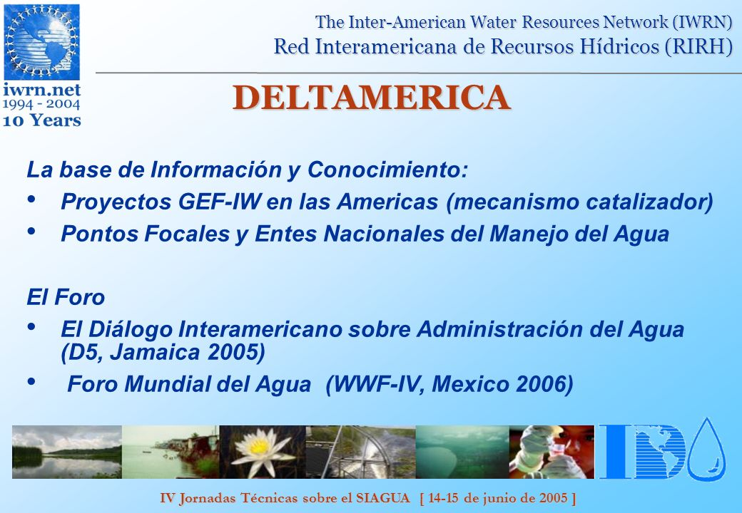 IV Jornadas Técnicas sobre el SIAGUA [ 14-15 de junio de 2005 ] The Inter-American Water Resources Network (IWRN) Red Interamericana de Recursos Hídri