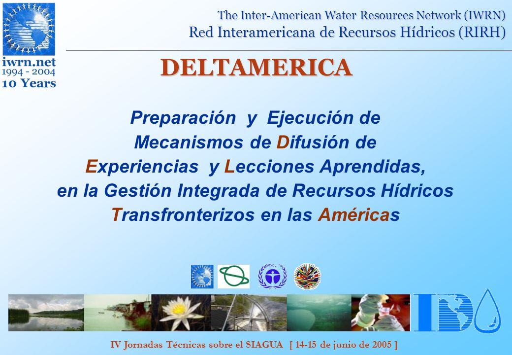 IV Jornadas Técnicas sobre el SIAGUA [ 14-15 de junio de 2005 ] The Inter-American Water Resources Network (IWRN) Red Interamericana de Recursos Hídricos (RIRH) DELTAMERICA Componentes: Promocionar el dialogo entre GEF IW:LEARN y otros proyectos de manejo de recursos hídricos en las Américas y el Caribe.