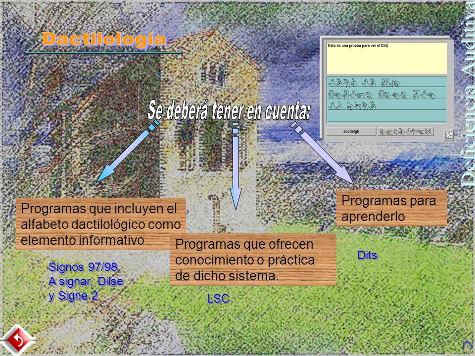 Programas que incluyen el alfabeto dactilológico como elemento informativo Signos 97/98, A signar, Dilse y Signe 2 Signos 97/98, A signar, Dilse y Sig