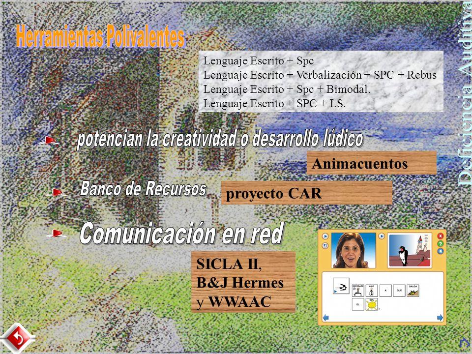 SICLA II, B&J Hermes y WWAAC Animacuentos proyecto CAR Lenguaje Escrito + Spc Lenguaje Escrito + Verbalización + SPC + Rebus Lenguaje Escrito + Spc +