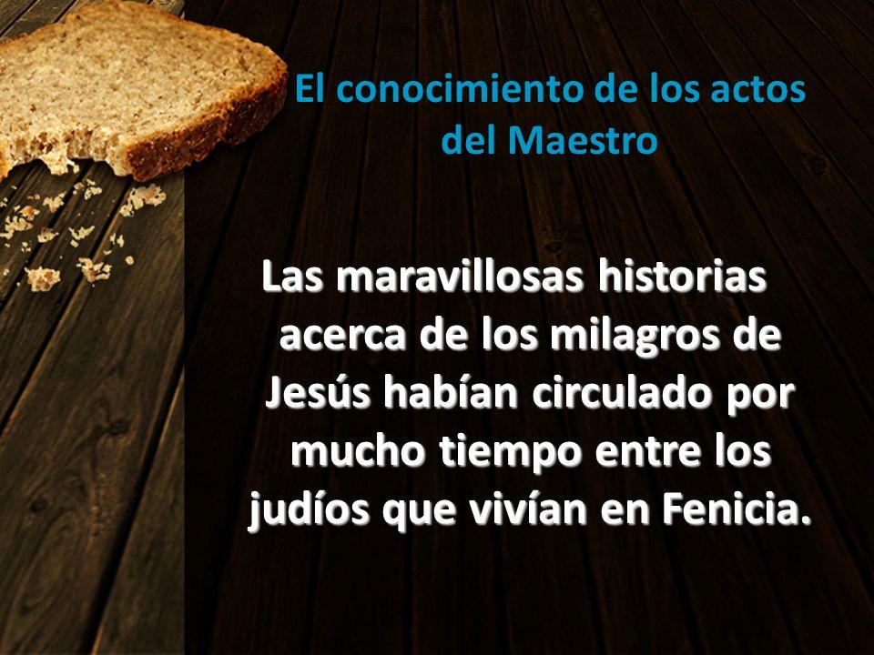El conocimiento de los actos del Maestro Las maravillosas historias acerca de los milagros de Jesús habían circulado por mucho tiempo entre los judíos