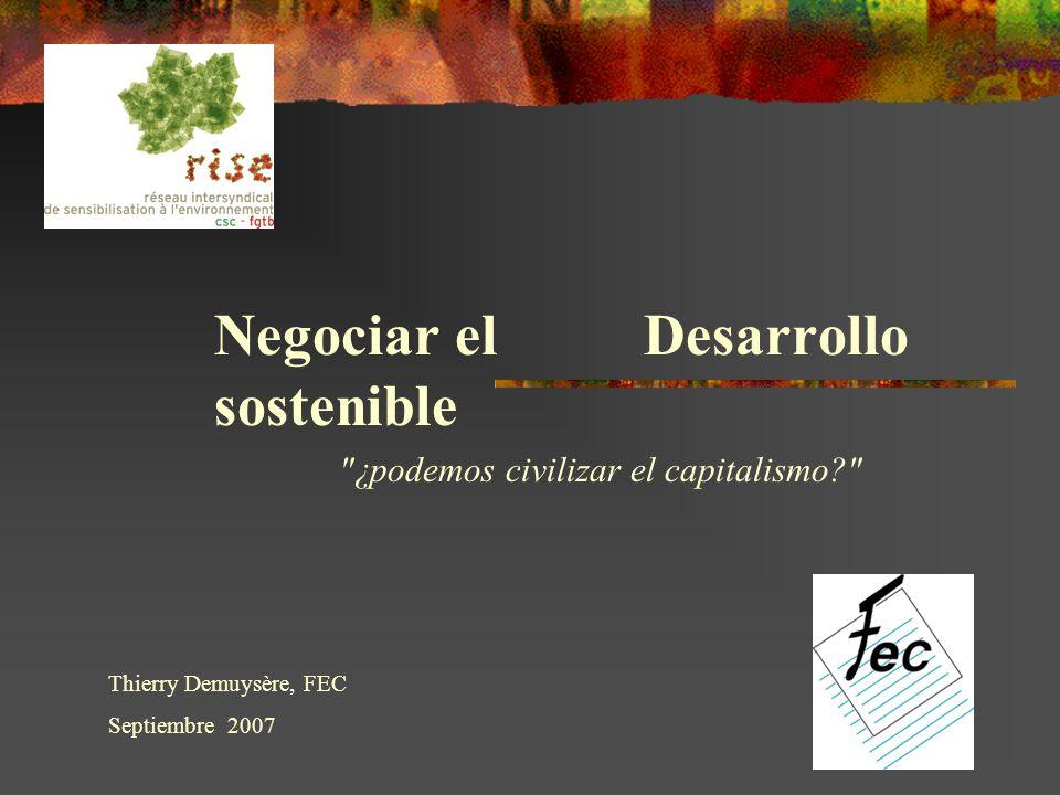 Negociar el Desarrollo sostenible ¿podemos civilizar el capitalismo Thierry Demuysère, FEC Septiembre 2007