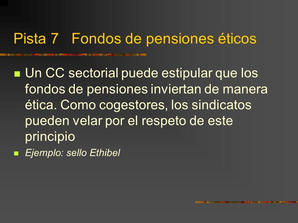 Pista 7 Fondos de pensiones éticos Un CC sectorial puede estipular que los fondos de pensiones inviertan de manera ética.