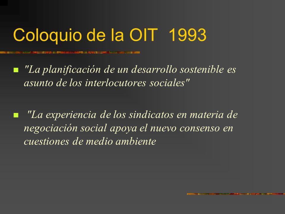 Coloquio de la OIT 1993 La planificación de un desarrollo sostenible es asunto de los interlocutores sociales La experiencia de los sindicatos en materia de negociación social apoya el nuevo consenso en cuestiones de medio ambiente