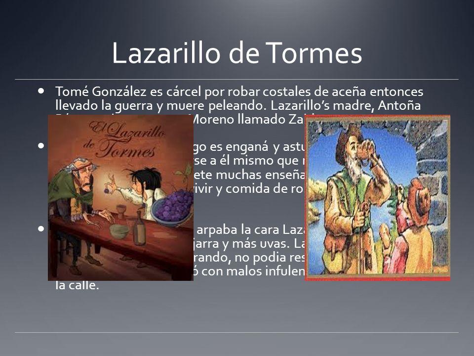 Lazarillo de Tormes Tomé González es cárcel por robar costales de aceña entonces llevado la guerra y muere peleando. Lazarillos madre, Antoña Pérez, s