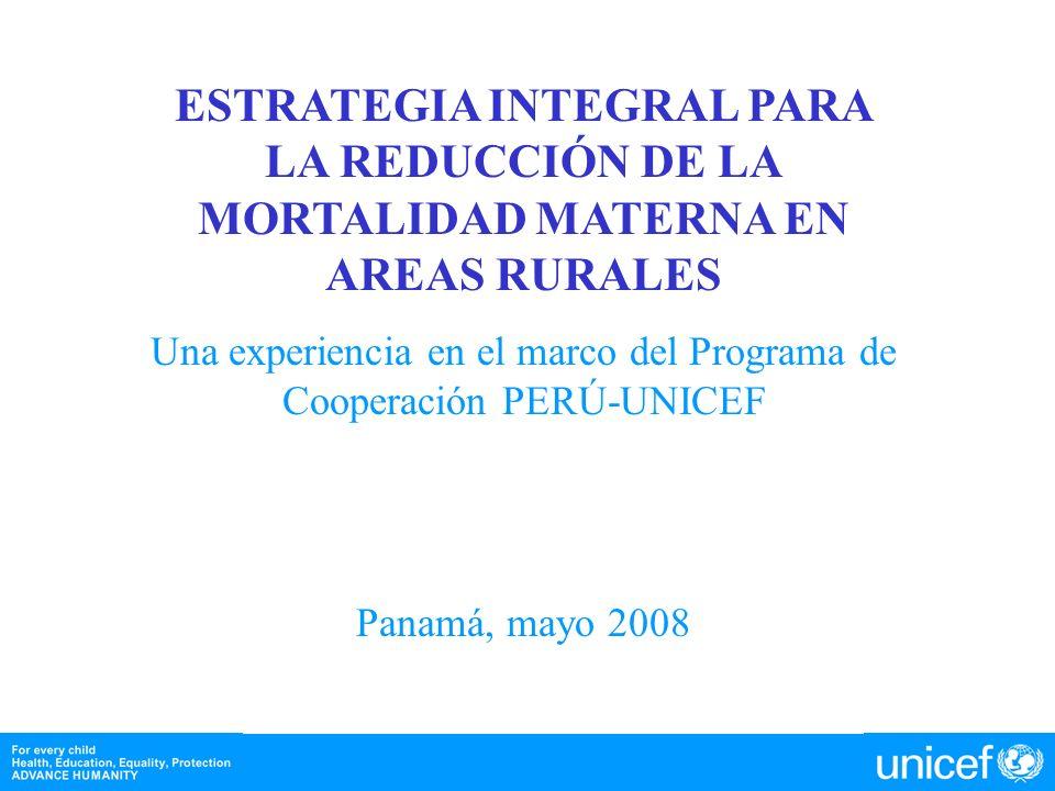 ESTRATEGIA INTEGRAL PARA LA REDUCCIÓN DE LA MORTALIDAD MATERNA EN AREAS RURALES Una experiencia en el marco del Programa de Cooperación PERÚ-UNICEF Pa