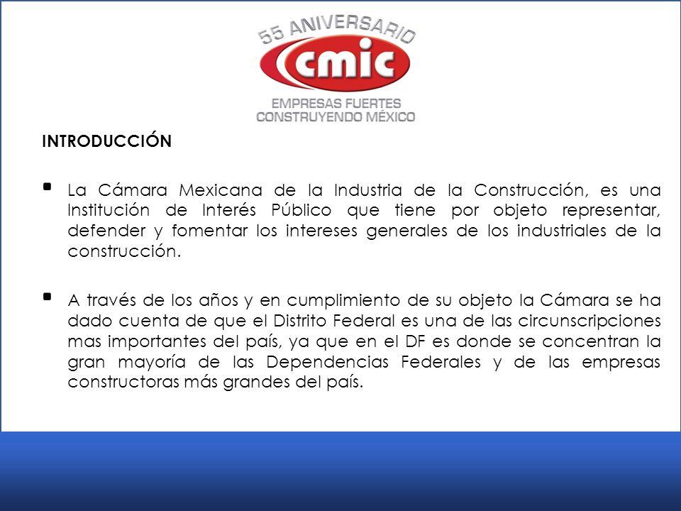 INTRODUCCIÓN La Cámara Mexicana de la Industria de la Construcción, es una Institución de Interés Público que tiene por objeto representar, defender y fomentar los intereses generales de los industriales de la construcción.
