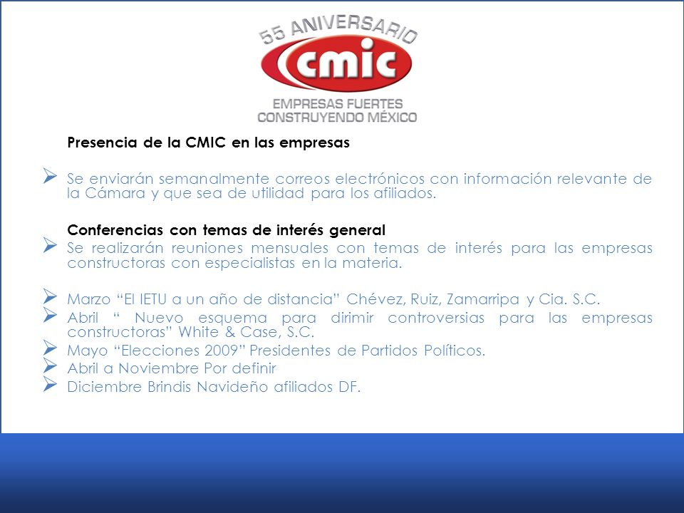 Presencia de la CMIC en las empresas Se enviarán semanalmente correos electrónicos con información relevante de la Cámara y que sea de utilidad para los afiliados.